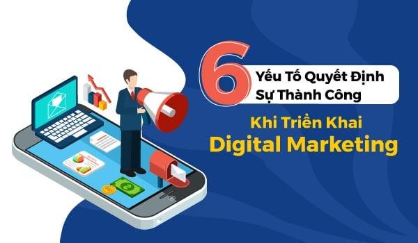 digital-marketing-thanh-cong-duoc-quyet-dinh-tu-6-yeu-to